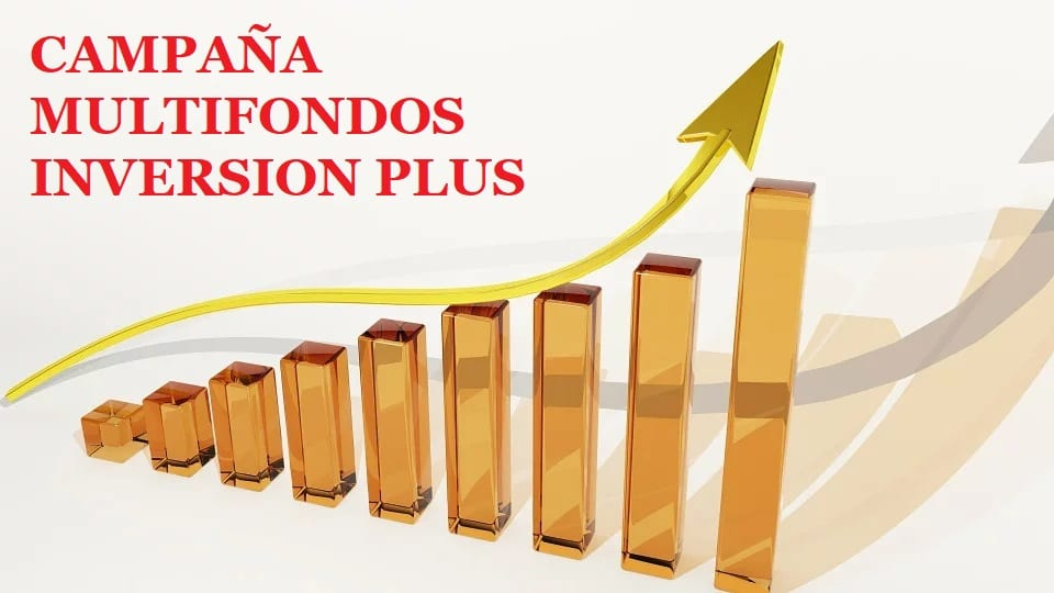 CAMPAÑA MULTIFONDOS INVERSION PLUS